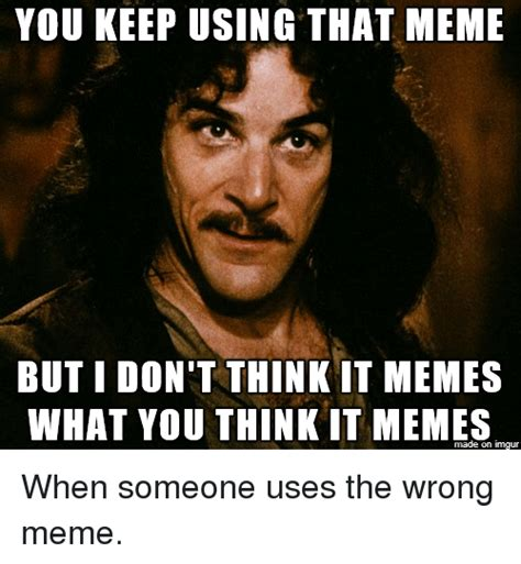 What Do You Think Meme - you keep using that meme but i don t think it memes what you think it memes imgur meme on sizzle