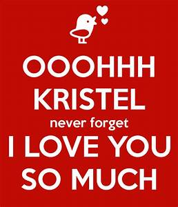 OOOHHH KRISTEL never forget I LOVE YOU SO MUCH Poster ...