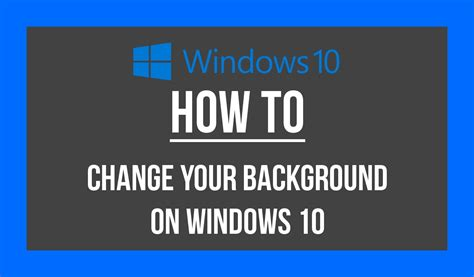 How Do I Change My Background How To Change Background On Windows 10