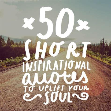 short inspirational quotes  uplift  soul short