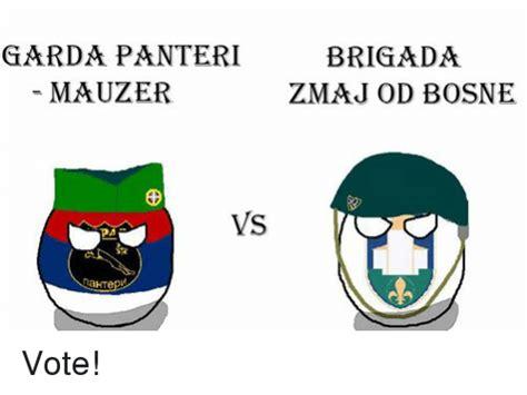 Garda Memes - garda panteri brigada mauzer zmaj od bosne vs vote serbiaball meme on sizzle