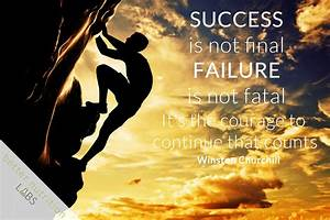 Courage is not final failure is not fatal - Winston ...