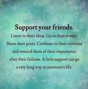 Support your fr... Supporting Someone Quotes