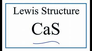 How To Draw The Lewis Dot Structure For Cas   Calcium