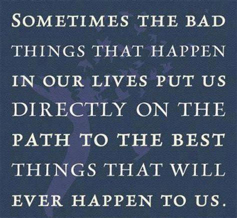 sometimes the bad things that happen in our lives put us