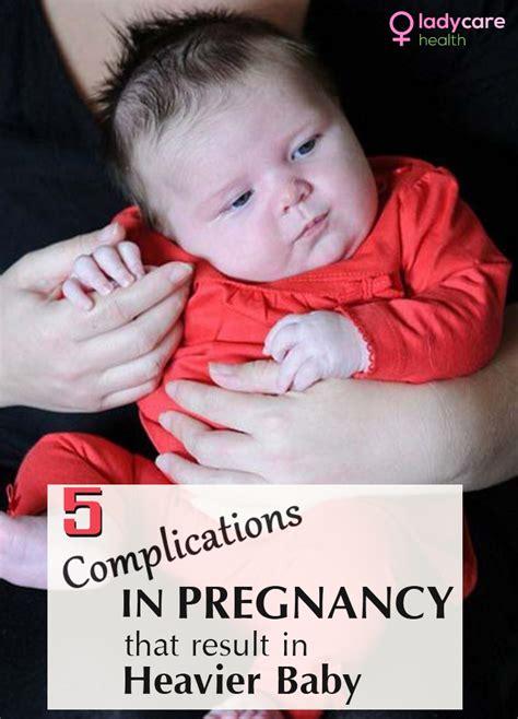 complications  pregnancy  result  heavier baby