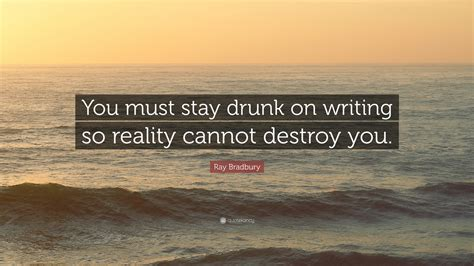 """you Must Stay Drunk On Writing So"