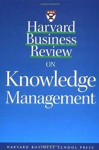 Harvard Business Review on Knowledge Management by Dorothy ...