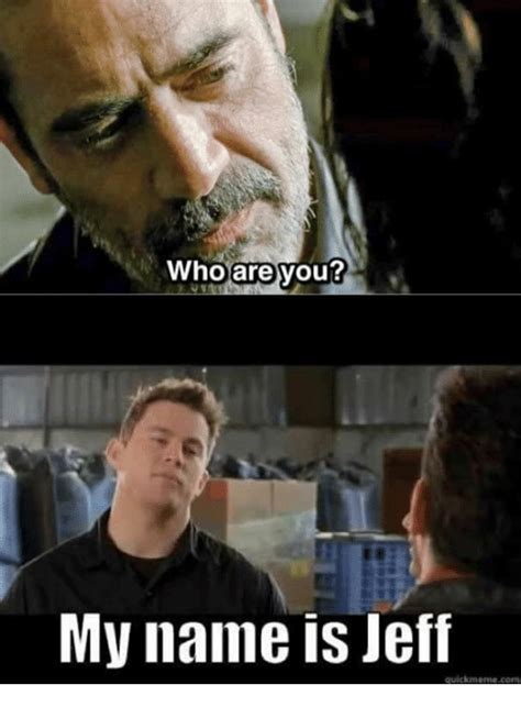 Jeff Meme - 25 best memes about my name is jeff my name is jeff memes