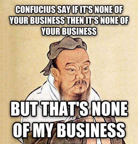 Confucius Say Meme - livememe com confucius say
