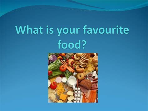 what you favorite what is your favourite food