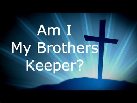 Im My Brothers Keeper Quotes