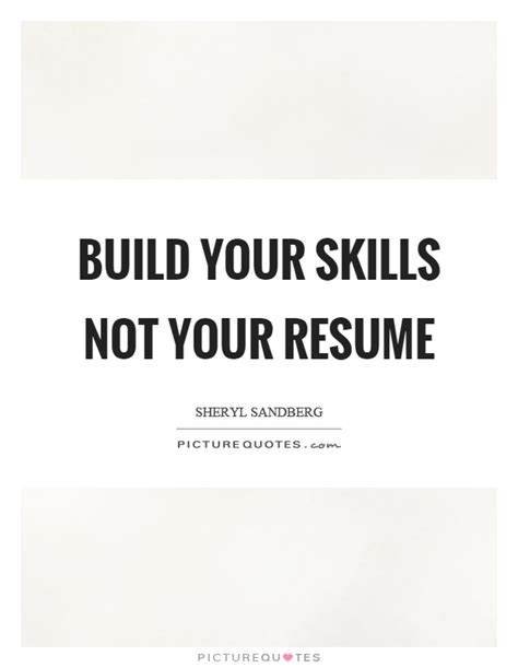 Build Your Resume by Build Your Skills Not Your Resume Picture Quotes