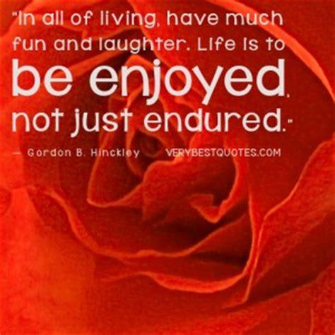 Quotes Enjoying Life Having Fun