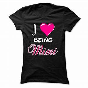 I love being Mimi T-shirs | Love Hoodie & T-Shirt  Being
