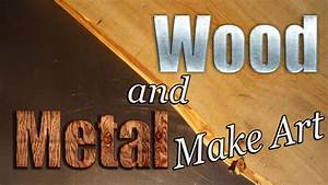 Metal And Woods : wood and metal make art for home and garden youtube ~ Melissatoandfro.com Idées de Décoration