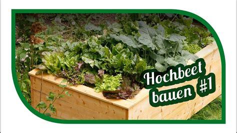 Garten Hochbeete Selber Bauen by Hochbeet Selber Bauen Teil 1 2 How To Build Raised