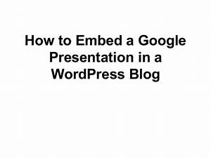 How to embed a google presentation on wordpress