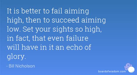 It Is Better To Fail Aiming High, Then To Succeed Aiming
