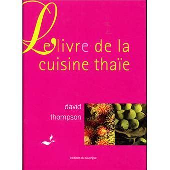livre cuisine fnac le livre de la cuisine thaïe broché david thompson achat livre achat prix fnac