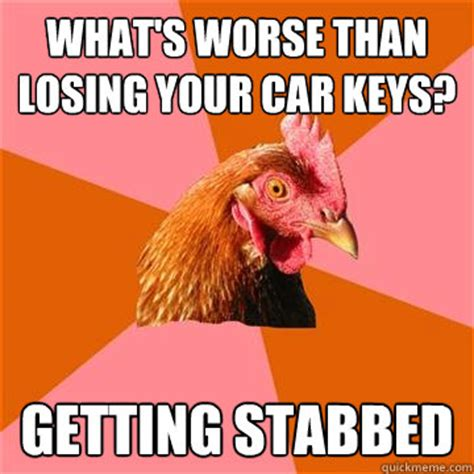 Car Keys Meme - what s worse than losing your car keys getting stabbed anti joke chicken quickmeme
