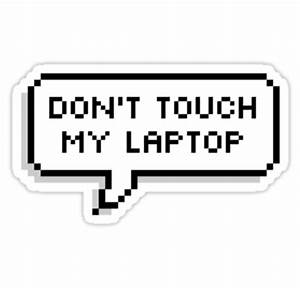 """""""Don't Touch My Laptop"""" Stickers by deathspell Redbubble"""
