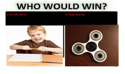 Fidget Spinner Memes - who would win a fidget spinner a kid with adhd adhd meme on sizzle