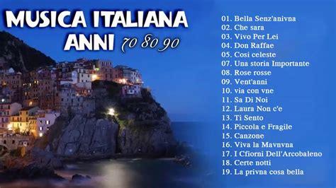 canzoni italiane 70 80 anni italian musica italiana songs