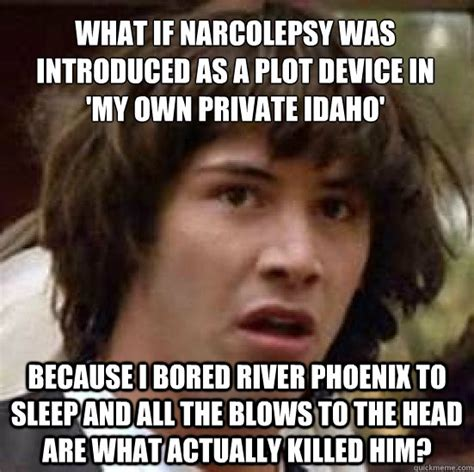 Narcolepsy Meme - what if narcolepsy was introduced as a plot device in my own private idaho because i bored