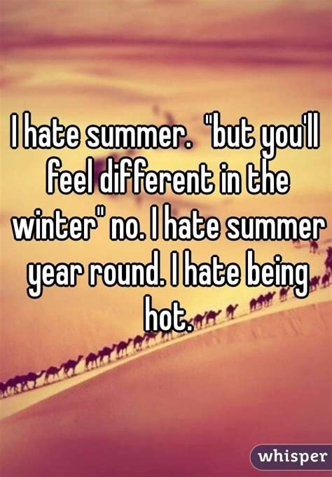 hate summer quotes weather winter being funny heat memes humid feel different snow humor sayings warm dislike why cold autumn