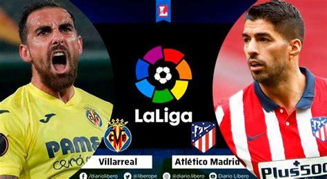Atletico Madrid vs Villarreal EN VIVO Hora Canal TV cuando ...