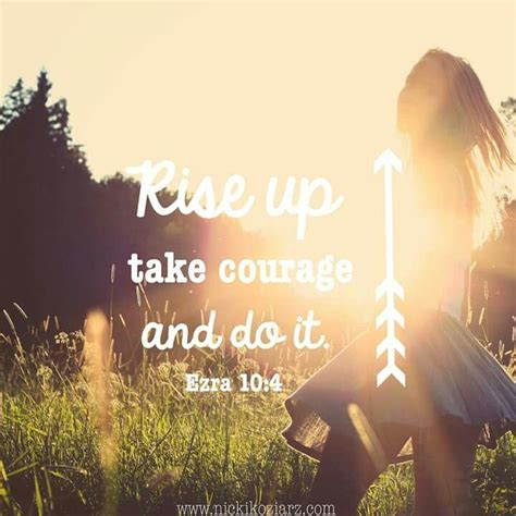 In the day when i cried out, you answered me, and made me bold with strength in my soul. Rise up, take courage, and do it | Ezra 10:4 | Inspirational bible verses | Scripture | Pinterest