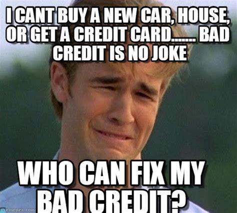 Bad Credit Meme - i cant buy a new car house or get a credit on memegen