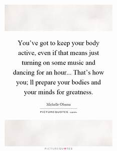 You've got to keep your body active, even if that means ...