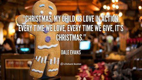 Christmas, My Child, Is Love In Action  Dale Evans. Nature Quotes And Sayings. Funny Quotes Back To School. Happy Quotes To Cheer Someone Up. Marriage Quotes Longevity. Humor Writer Quotes. Winnie The Pooh Quotes Little Black Raincloud. Instagram Quotes Haters. Sassy Vampire Diaries Quotes