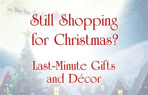 still shopping for christmas last minute gifts and decor