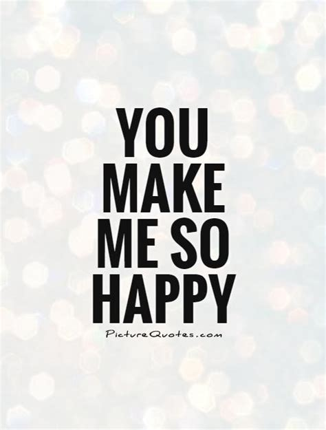 You Make Me Happier Quotes