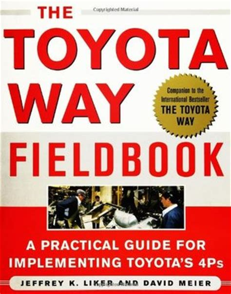 The Toyota Way by The Toyota Way Fieldbook A Practical Guide For