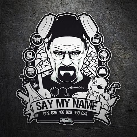 Aufkleber Bad by Aufkleber Breaking Bad Say My Name Webwandtattoo