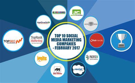 top marketing companies top 10 social media marketing companies february 2017
