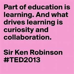 """""""Part of education is learning. And what drives learning ..."""