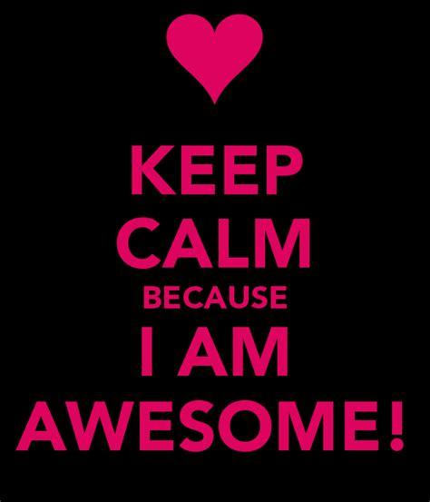 Keep Calm Because I Am Awesome! Poster  Daniel Cameron