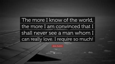 """""""the More I Know Of The World, The More"""