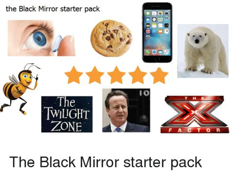 Black Mirror Memes - the black mirror starter pack the twilight zone i o t h e f a c t o r the black mirror starter