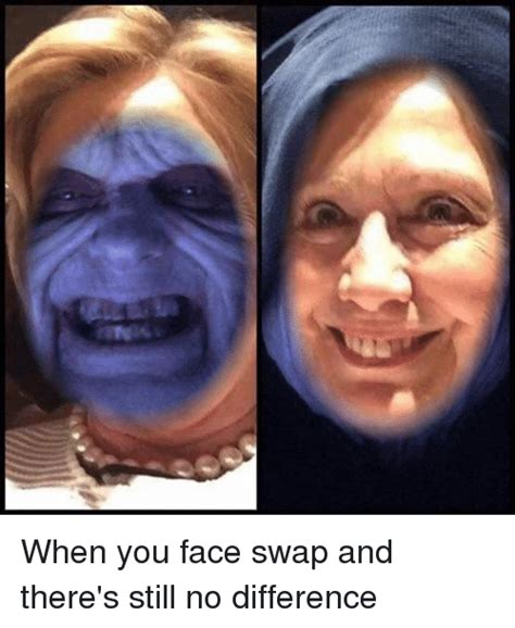 Face Swap Memes - when you face swap and there s still no difference face swap meme on sizzle