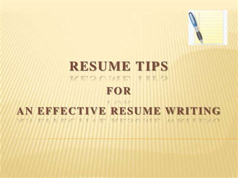 Effective Resume Writing by Resume Tips For Effective Resume Writing