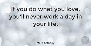 Do What You Love : marc anthony if you do what you love you 39 ll never work a day in your quotetab ~ Buech-reservation.com Haus und Dekorationen