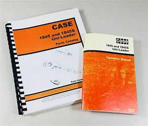 Set Case 1845 1845s Uni Loader Skid Steer Owners Operators Parts Manual Catalog