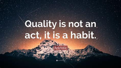 aristotle quote quality    act    habit