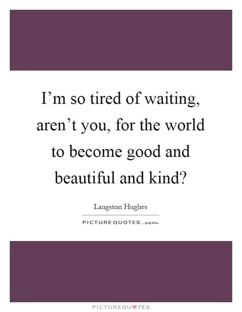 Im Tired Of Waiting Quotes